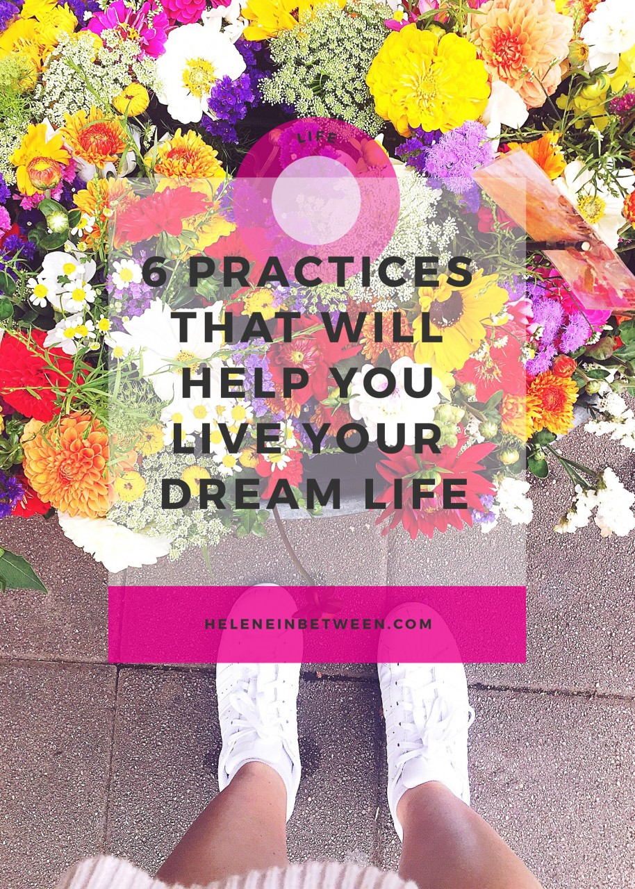 6 Practices That Will Help You Live Your Dream Life