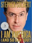 Stephen Colbert • I Am America (And So Can You!)