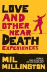 Mil Millington • Love and Other Near-Death Experiences
