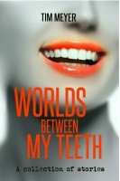 Worlds Between My Teeth