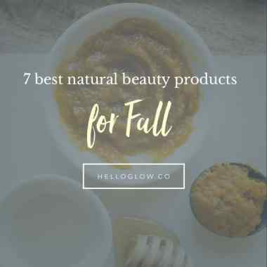 7 Natural Beauty Products To Get Your Skin Ready for Fall