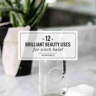 12 Brilliant Beauty Uses for Witch Hazel