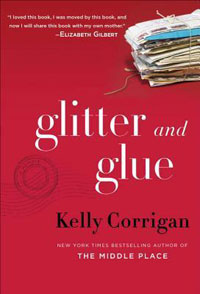 Glitter and Glue by Kelly Corrigan Book Review