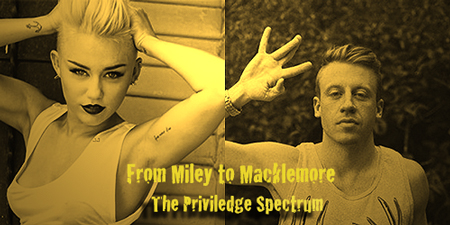 From Miley to Macklemore: The Privilege Spectrum