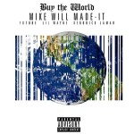 "[New Music Alert] Mike Will Made It feat. Lil Wayne, Kendrick Lamar, and Future – ""Buy The World"""