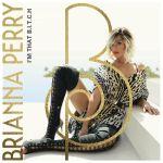 "[New Music Alert] Brianna Perry – ""I'm That B.I.T.C.H."""