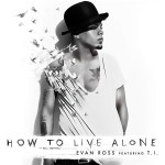 "New Music Alert: Evan Ross Featuring T.I. "" How To Live Alone"""