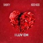 """New Music Alert: Shorty """"I Luv Em"""" Ft. Kidd Kidd"""