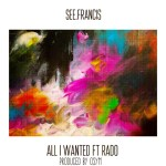 "New Music Alert: see.francis – ""All I Ever Wanted"""