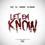 "New Music Alert: Dj Nemo ft AD, RJ, Skeme – ""Let Em Know"" (Co. Prod. by Sorry Jaynari)"
