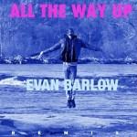 "Evan Barlow Drops ""All The Way Up"" Remix"
