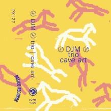 〄 DJM 〄 trio: cave art