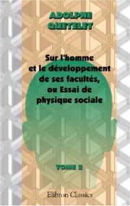 Adolphe Quetelet: Sur l'homme et le développement de ses facultés, ou Essai de physique sociale