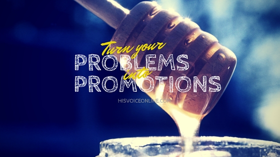 Turn your PROBLEMS into PROMOTIONS