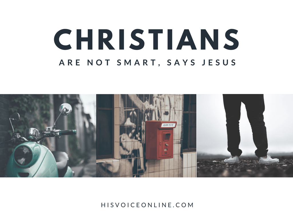 Christians are not smart, says Jesus
