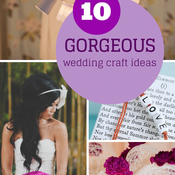10 GORGEOUS wedding craft ideas