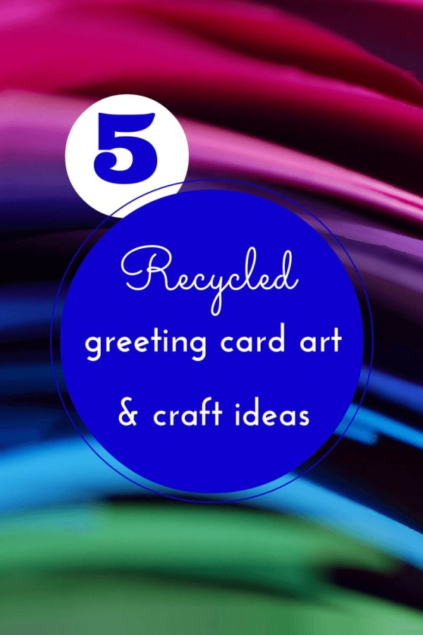 5 recycled art ideas with cards