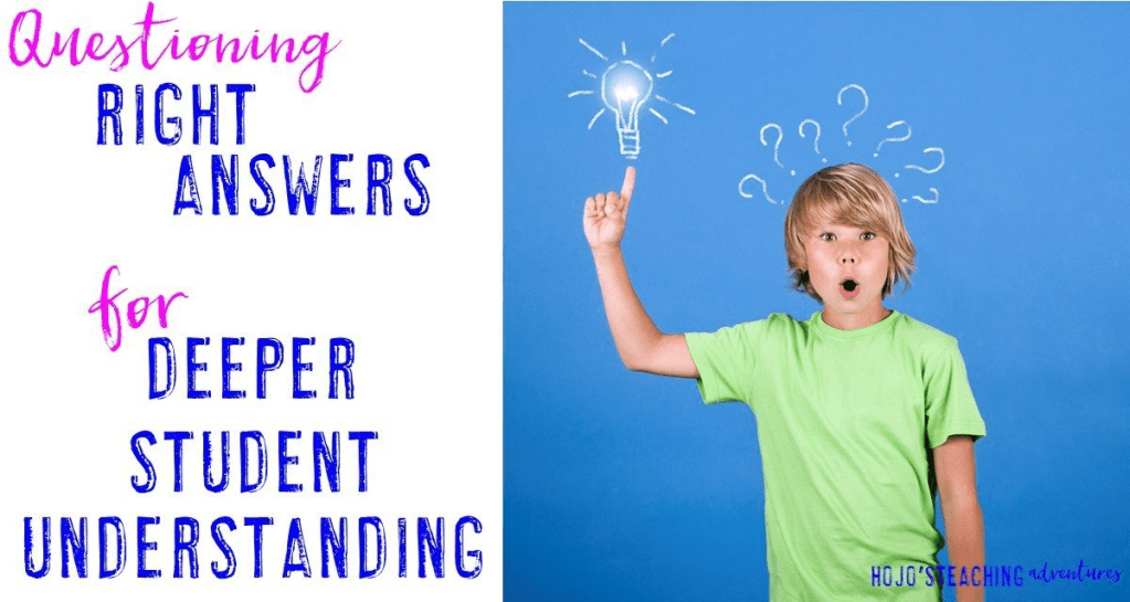 Questioning RIGHT Answers For Deeper Student Learning