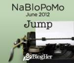 Jumping Feet First #NaBloPoMo
