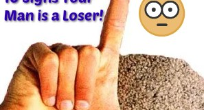 Relationship Killers -10 Signs Your Man May be a Loser