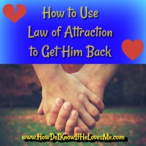 Use Law of Attraction to Get Him Back