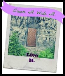 Dream It. Write It. Live it.