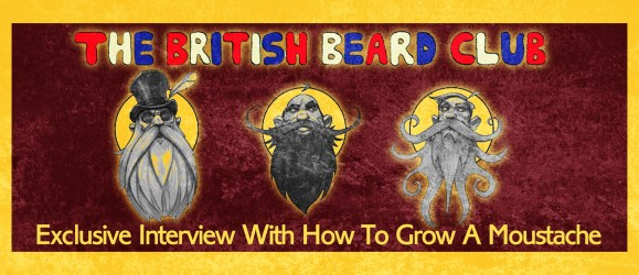 <em>The British Beard Club</em> Exclusive Interview With How To Grow A Moustache