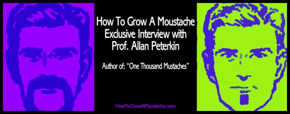 How To Grow A Moustache Exclusive Interview with Professor Allan Peterkin
