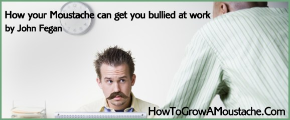 How your Moustache can get you bullied at work