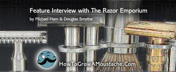 How to Grow a Moustache Feature Interview with The Razor Emporium by Michael Ham & Douglas Smythe