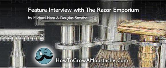 How to Grow a Moustache Feature Interview with The Razor Emporium by Michael Ham & Douglas Smythe