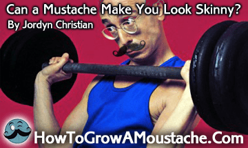 Can a Mustache Make You Look Skinny?