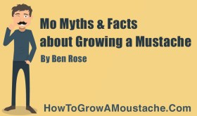 Mo Myths & Facts about Growing a Mustache
