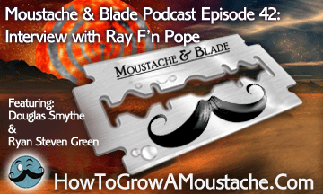 Moustache & Blade : Episode 42 – Feature Interview With Ray Pope