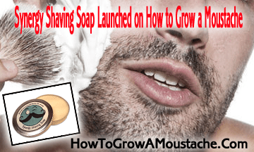 Synergy Shaving Soap Launched On How To Grow A Moustache