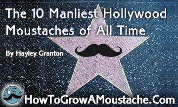 The 10 Manliest Hollywood Moustaches of All Time
