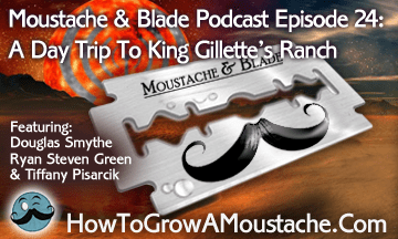Moustache and Blade – Episode 24: A Day Trip To King Gillette's Ranch