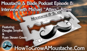 "Moustache & Blade - Ep 8: Interview with Michael ""Atters"" Attree"