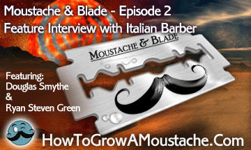 Moustache & Blade - Episode 2 : Feature Interview with Italian Barber