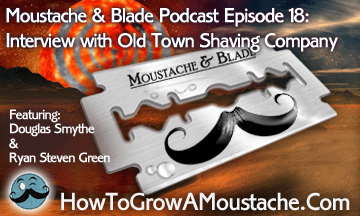Moustache & Blade Podcast – Episode 18: Interview With Old Town Shaving Company