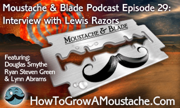 Moustache & Blade Podcast – Episode 29 : Interview With Lewis Razors