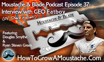 Moustache & Blade – Episode  37: Feature Interview with Geo Fatboy