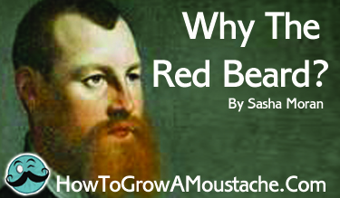 Why The Red Beard?