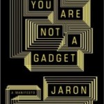 You Are Not A Gadget: A Review
