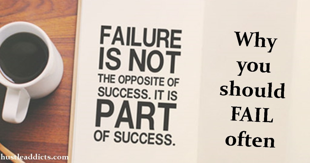 Reasons Why you should fail often