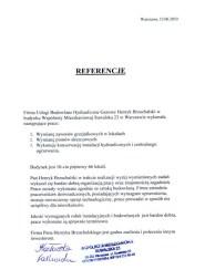 Firma Usługi Budowlane Hydrauliczne Gazowe Henryk Brzuchalski w budynku Wspólnoty Mieszkaniowej Suwalska 23 w Warszawie wykonała następujące prace: 1. Wymianę zaworów grzejnikowych w lokalach 2. Wymianę pionów deszczowych 3. Konserwację instalacji hydraulicznych i centralnego ogrzewania. Budynek jest 10-cio piętrowy 66 lokali. Pan Henryk Brzuchalski w trakcie realizacji wyżej wymienionych zadań wykazał się bardzo dobrą organizacją pracy oraz znajomością zagadnień. Prace zostały wykonane zgonie ze sztuka budowlaną. Firma zatrudnia pracowników doświadczonych, posiadających wymagane uprawnienia, stosuje nowoczesny sprzęt technologiczny, prace prowadzi w sposób nieuciążliwy dla mieszkańców. Jakość wymaganych robót instalacyjnych i budowlanych jest bardzo dobra, prace wykonane są terminowo. Firma Pana Henryka Brzuchalskiego jest godna zaufania i polecam ją innym Inwestorom.