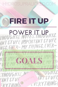 FIRE IT UP POWER IT UP GOALS