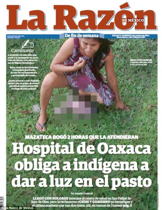 Scandalous: This disturbing photo of Irma Lopez, 29, squatting in pain outside a Mexican health clinic after giving birth without any help from the staff set off an outrage in the country after appearing on the front page of the tabloid La Razon de Mexico