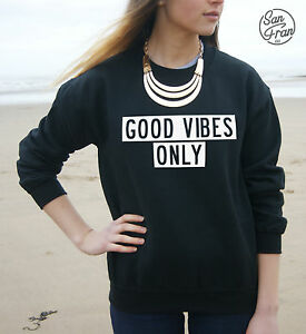 GOOD-VIBES-ONLY-Jumper-Sweater-Sweatshirt-Top-Swag-Tumblr-Fresh-Dope-Vibe-Hype