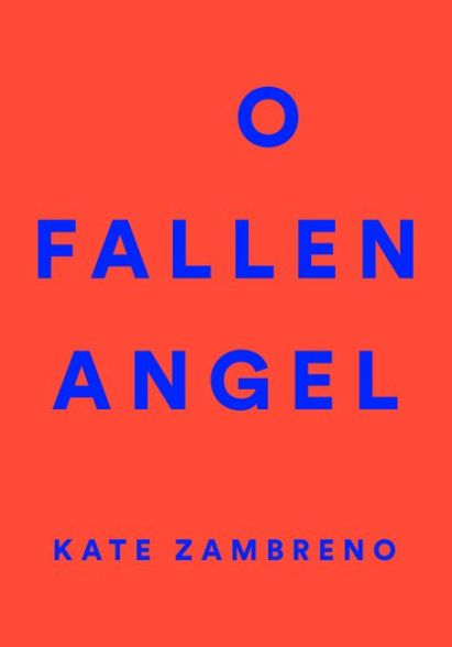 O Fallen Angel Kate Zambreno